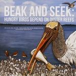 Beak and seek : hungry birds depend on oysters reefs by Linda Walters, Joshua Sacks, Paul Sacks, Michelle Shaffer, and Owen Fasolas