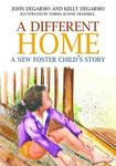 A Different Home: A New Foster Child's Story by John DeGarmo and Kelly DeGarmo