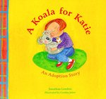 A Koala for Katie: An Adoption Story by Jonathan London