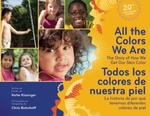 All the Colors We Are: The Story of How We Get Our Skin Color = Todos Los Colores de Nuestra Piel: La Historia de por que tenemos diferentes colores de piel