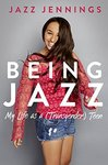 Being Jazz: My Life as a Transgender Teen by Jazz Jennings