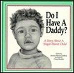 Do I Have a Daddy?: A Story About a Single-Parent Child with a Special Section for Single Mothers and Fathers