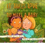 It Takes Love (and Some Other Stuff) to Make a Baby by L. L. Bird