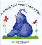 Mommy, Was Your Tummy Big? by Carolina Nadel