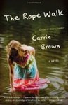 The Rope Walk: A Novel by Carrie Brown