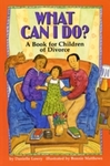 What Can I Do?: A Book for Children of Divorce by Danielle Lowry