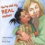 You're Not My Real Mother by Molly Friedrich