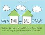 When Mom and Dad Separate: Children Can Learn to Cope with Grief from Divorce by Marge Heegaard
