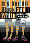It's Not All Black and White: Multiracial Youth Speak Out by St. Stephen's Community House