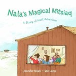 Nala's Magical Mitsiaq: A Story of Inuit Adoption
