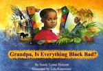 Grandpa, Is Everything Black Bad? by Sandy Lynne Holman