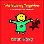 We Belong Together: A Book About Adoption and Families by Todd Parr
