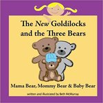 The New Goldilocks and the Three Bears: Mama Bear, Mommy Bear, and Baby Bear by Beth McMurray