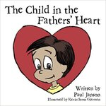 The Child in the Fathers' Hearts: A Stroy of Adoption