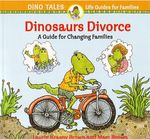 Dinosaurs Divorce: A Guide for Changing Families by Marc Brown and Laurene Krasny Brown