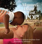 Mommy's Heart went Pop: An Adoption Story