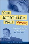 When Something Feels Wrong: A Survival Guide about Abuse for Young People