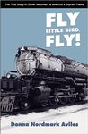 Fly Little Bird, Fly!: The True Story of Oliver Nordmark & America's Orphan Trains