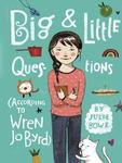 Big & Little Questions (According to Wren Jo Byrd) by Julie Bowe