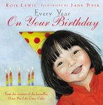 Every Year on Your Birthday by Rose A. Lewis