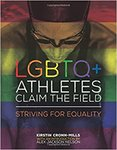 LGBTQ+ Athletes Claim the Field: Striving for Equality by Kirstin Cronn-Mills