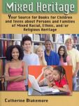 Mixed Heritage: Your Source for Books for Children and Teens About Persons and Families of Mixed Racial, Ethnic, and/or Religious Heritage