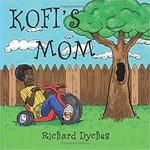 Kofi's Mom by Richard W. Dyches