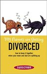 My Parents are Getting Divorced: How to Keep It Together When Your Mom and Dad are Splitting Up