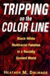 Tripping on the Color Line: Black-White Multiracial Families in a Racially Divided World by Heather M. Dalmage