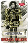 Black, White & Jewish: Autobiography of a Shifting Self by Rebecca Walker