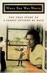 When She Was White: The True Story of a Family Divided by Race by Judith Stone