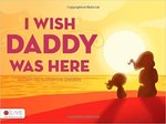 I Wish Daddy Was Here by Katherine DeMille