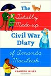 The Totally Made-Up Civil War Diary of Amanda MacLeish by Claudia Mills