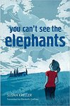 You Can't See the Elephants by Susan Kreller and Elizabeth Gaffney