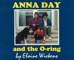 Anna Day and the O-Ring by Elaine Wickens