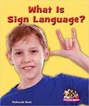 What is Sign Language? by Deborah Kent