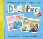 Dad and Pop: An Ode to Fathers and Stepfathers by Kelly Bennett