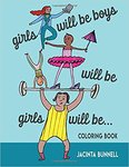 Girls Will Be Boys Will Be Girls: A Coloring Book by Jacinta Bunnell and Irit Reinheimer
