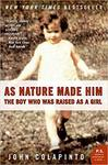As Nature Made Him: The Boy Who was Raised as a Girl by John Colapinto
