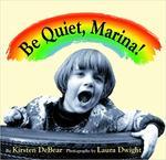 Be Quiet, Marina! by Kirsten DeBear