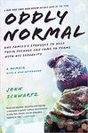 Oddly Normal: One Family's Struggle to Help Their Teenage Son Come to Terms with His Sexuality by John Schwartz