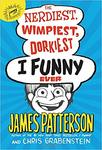 The Nerdiest, Wimpiest, Dorkiest I Funny Ever (I Funny #6) by James Patterson and Chris Grabenstein