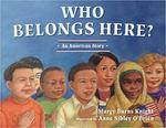 Who Belongs Here? An American Story by Margy Burns Knight