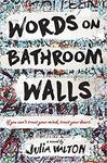 Words on the Bathroom Walls by Julia Walton