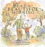 What a Beautiful Morning by Arthur A. Levine