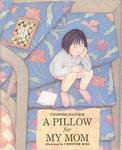 A Pillow for My Mom by Charissa Sgouros