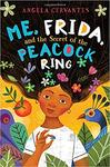 Me, Frida and the Secret of the Peacock Ring by Angela Cervantes