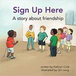 Sign Up Here: A Story about Friendship by Kathryn Cole