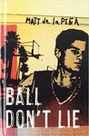 Ball Don't Lie by Matt De La Pena