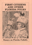 First citizens and other Florida folks: essays on Florida folklife. by Foreman, Ronald, 1928-